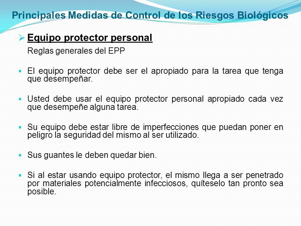 Principales Medidas de Control de los Riesgos Biológicos Equipo protector personal Reglas generales del EPP El equipo protector debe ser el apropiado