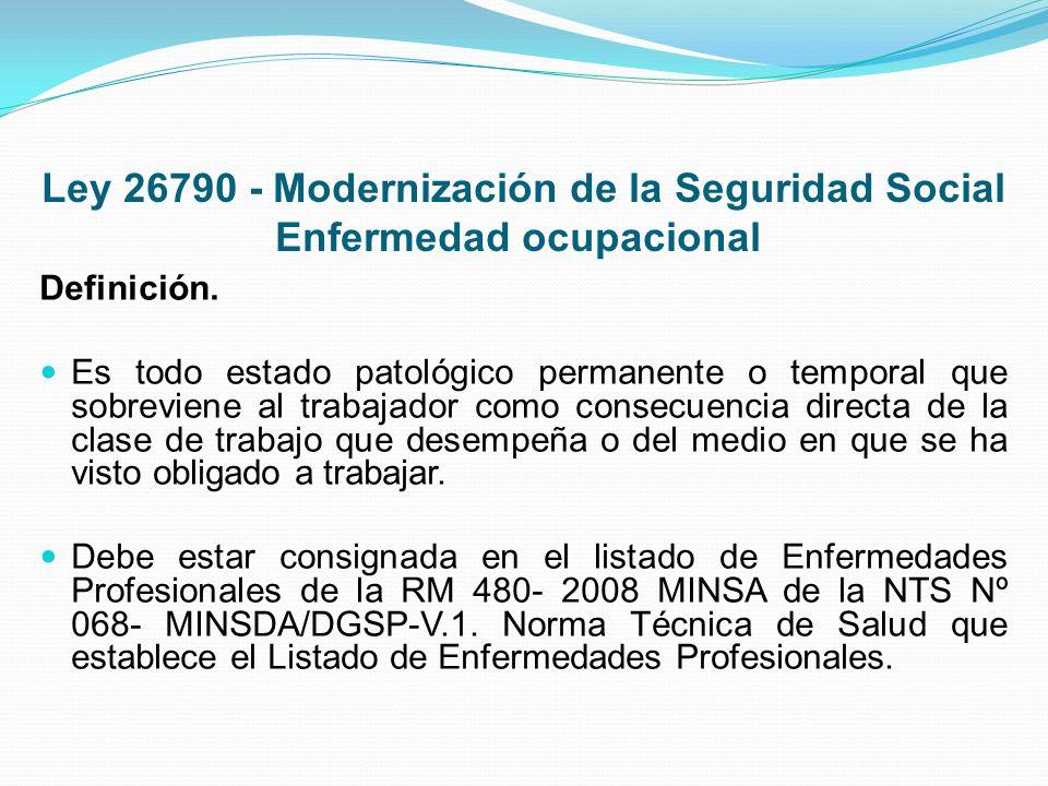 Ley 26790 - Modernización de la Seguridad Social Enfermedad ocupacional Definición. Es todo estado patológico permanente o temporal que sobreviene al