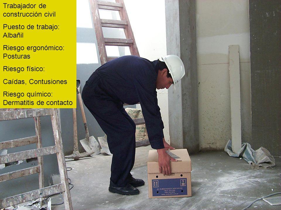 Trabajador de construcción civil Puesto de trabajo: Albañil Riesgo ergonómico: Posturas Riesgo físico: Caídas, Contusiones Riesgo químico: Dermatitis