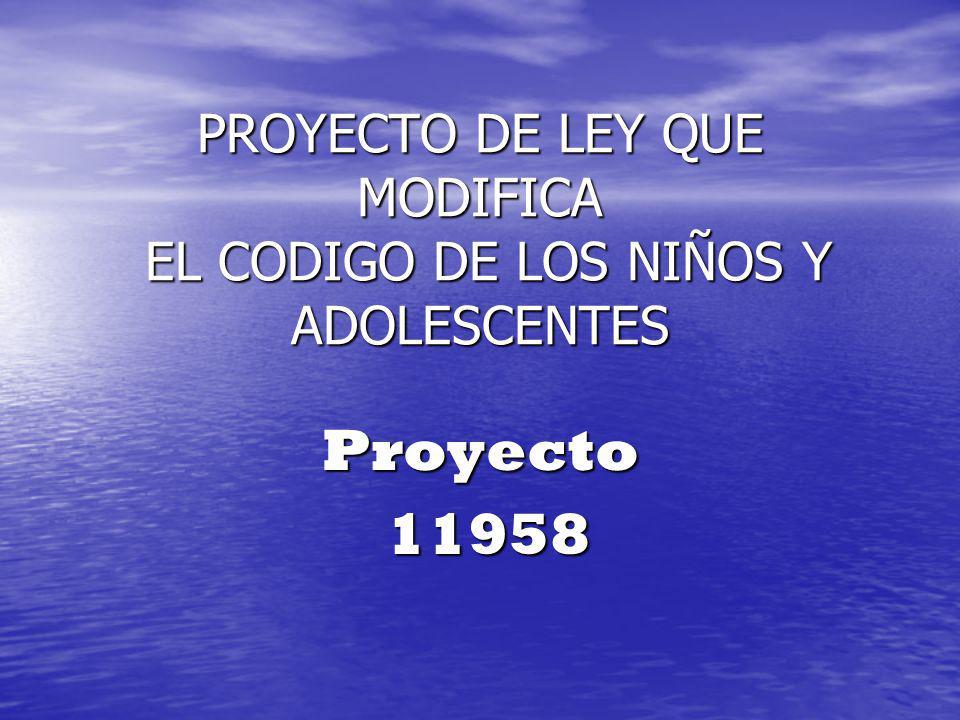 PROYECTO DE LEY QUE MODIFICA EL CODIGO DE LOS NIÑOS Y ADOLESCENTES Proyecto 11958 11958