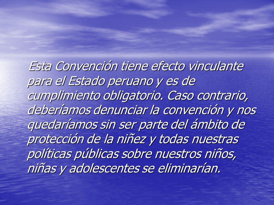 Esta Convención tiene efecto vinculante para el Estado peruano y es de cumplimiento obligatorio. Caso contrario, deberíamos denunciar la convención y