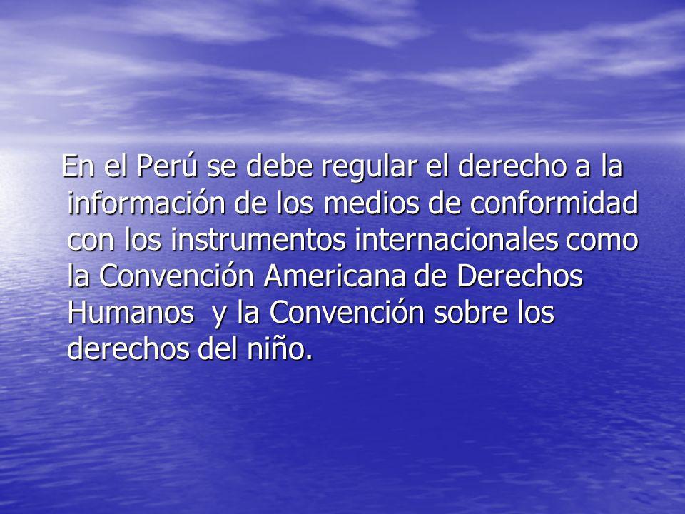 En el Perú se debe regular el derecho a la información de los medios de conformidad con los instrumentos internacionales como la Convención Americana
