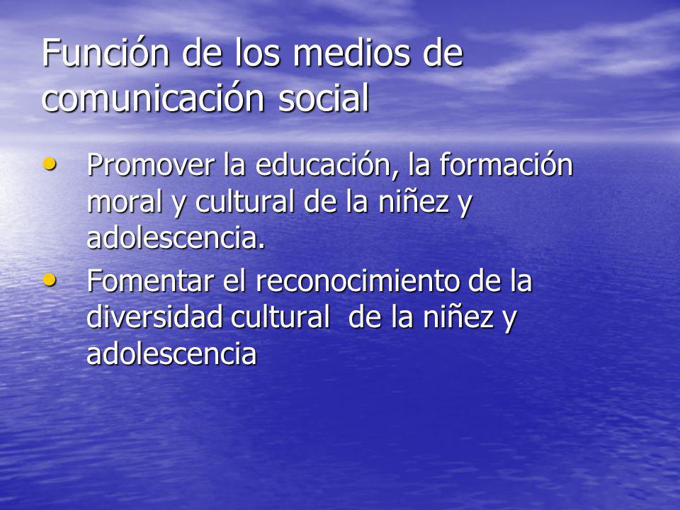 Función de los medios de comunicación social Promover la educación, la formación moral y cultural de la niñez y adolescencia. Promover la educación, l