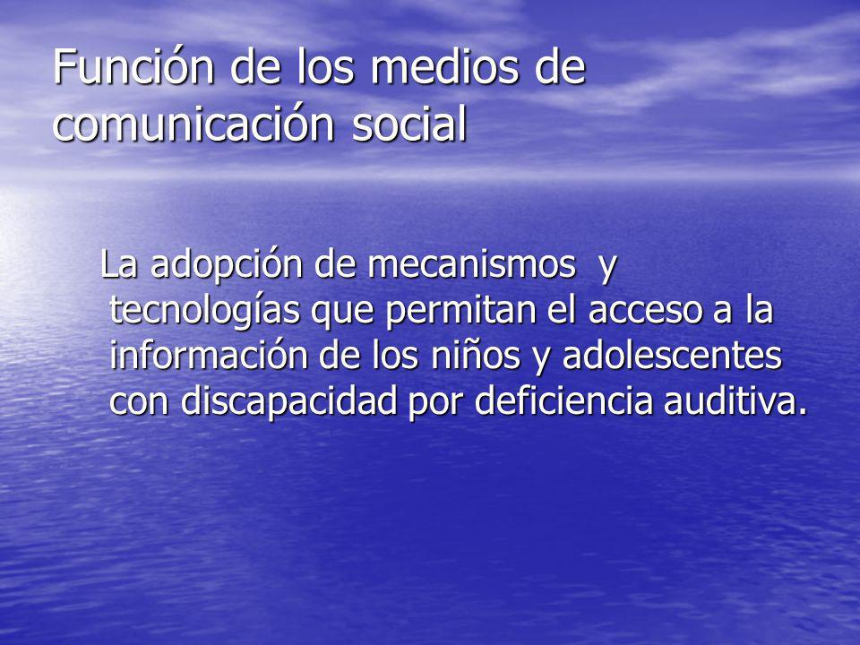 Función de los medios de comunicación social La adopción de mecanismos y tecnologías que permitan el acceso a la información de los niños y adolescent