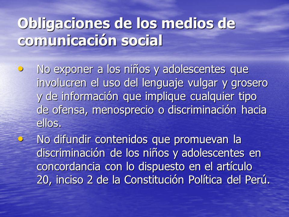Obligaciones de los medios de comunicación social No exponer a los niños y adolescentes que involucren el uso del lenguaje vulgar y grosero y de infor
