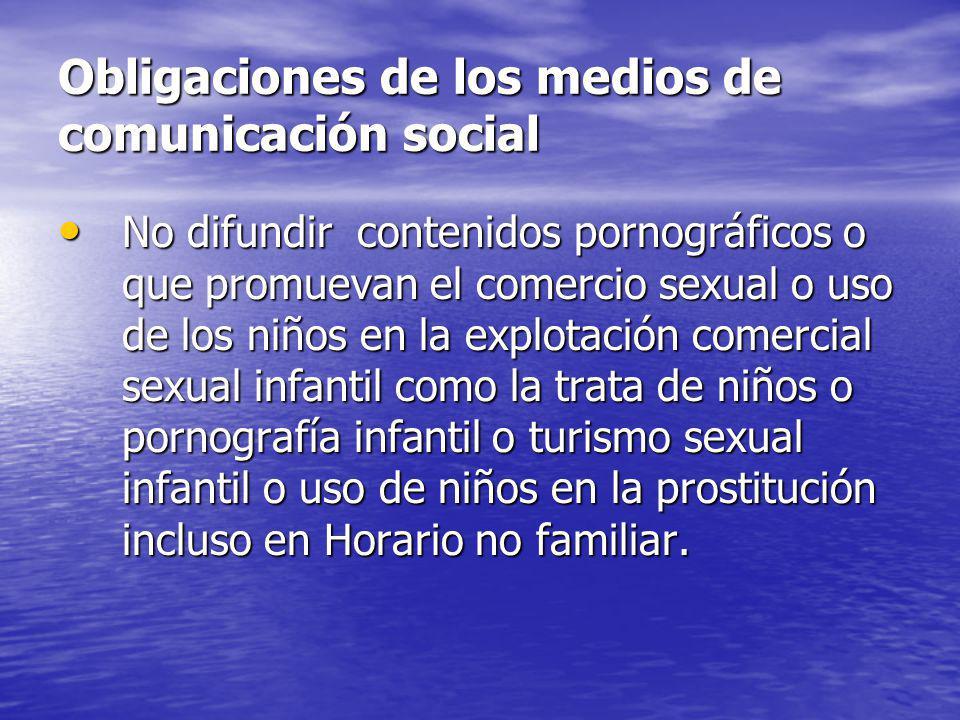 Obligaciones de los medios de comunicación social No difundir contenidos pornográficos o que promuevan el comercio sexual o uso de los niños en la exp