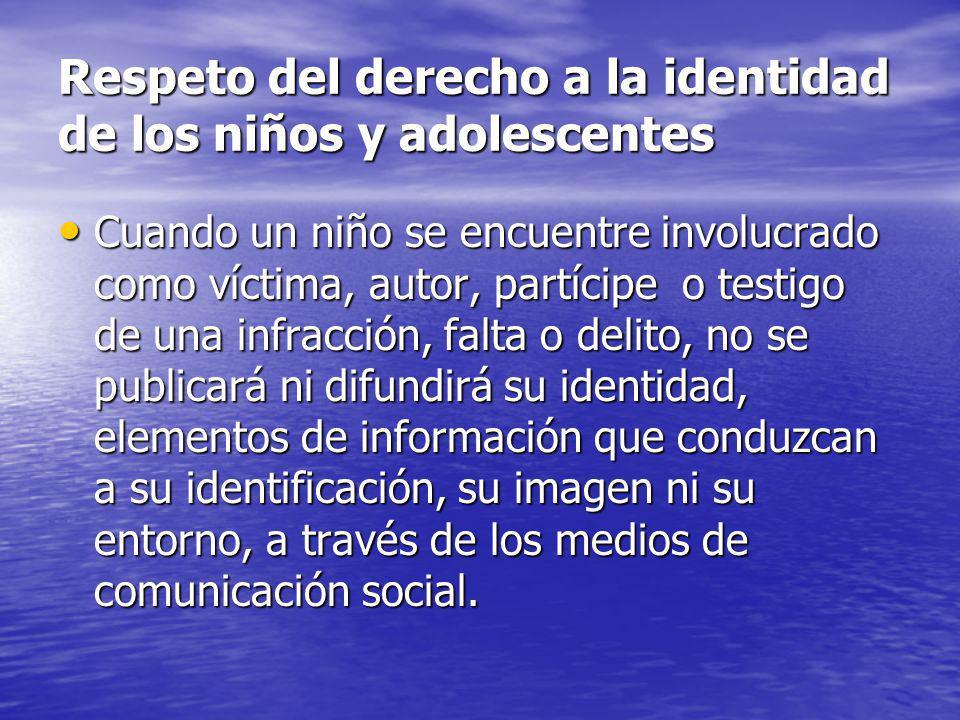 Respeto del derecho a la identidad de los niños y adolescentes Cuando un niño se encuentre involucrado como víctima, autor, partícipe o testigo de una