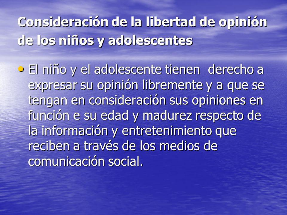 Consideración de la libertad de opinión de los niños y adolescentes El niño y el adolescente tienen derecho a expresar su opinión libremente y a que s