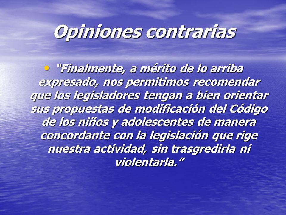 Opiniones contrarias Finalmente, a mérito de lo arriba expresado, nos permitimos recomendar que los legisladores tengan a bien orientar sus propuestas