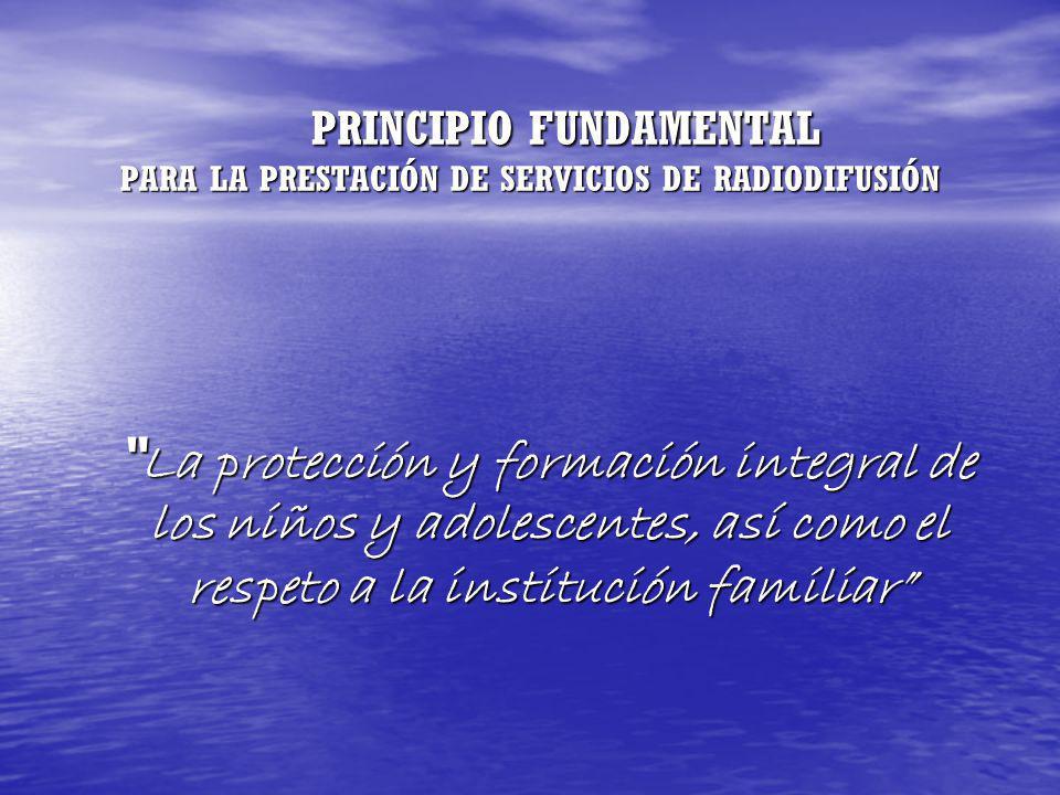 PRINCIPIO FUNDAMENTAL PARA LA PRESTACIÓN DE SERVICIOS DE RADIODIFUSIÓN PRINCIPIO FUNDAMENTAL PARA LA PRESTACIÓN DE SERVICIOS DE RADIODIFUSIÓN La prote