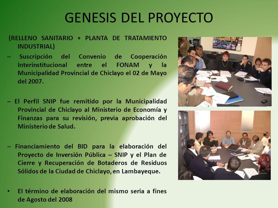 GENESIS DEL PROYECTO (RELLENO SANITARIO + PLANTA DE TRATAMIENTO INDUSTRIAL) – Suscripción del Convenio de Cooperación Interinstitucional entre el FONAM y la Municipalidad Provincial de Chiclayo el 02 de Mayo del 2007.