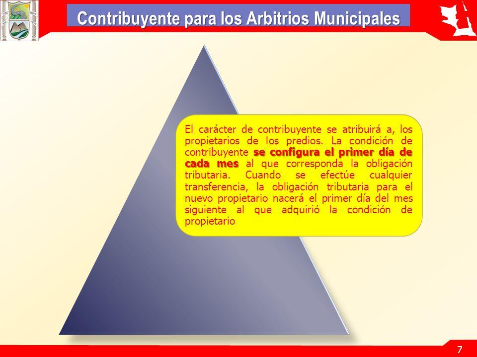 7 Contribuyente para los Arbitrios Municipales se configura el primer día de cada mes El carácter de contribuyente se atribuirá a, los propietarios de los predios.