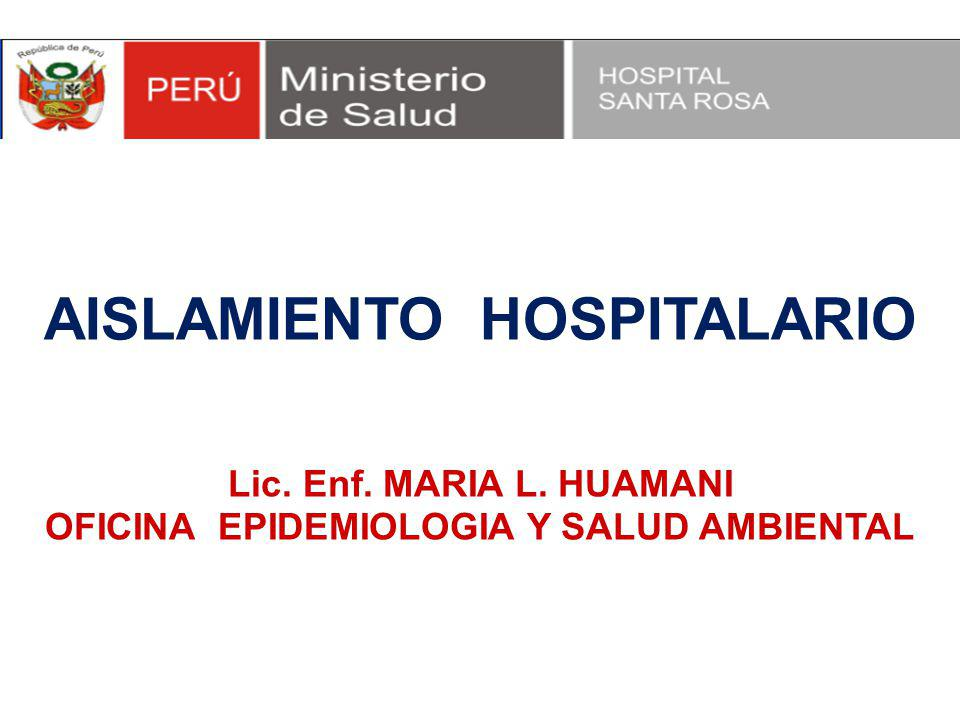 AISLAMIENTO HOSPITALARIO Lic. Enf. MARIA L. HUAMANI OFICINA EPIDEMIOLOGIA Y SALUD AMBIENTAL