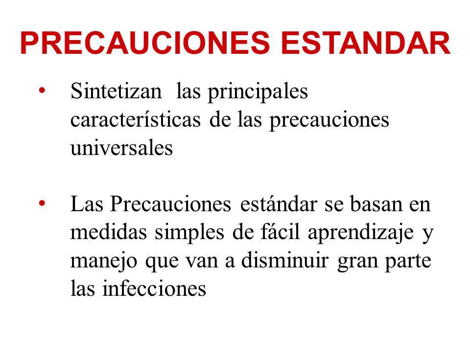 PRECAUCIONES ESTANDAR Sintetizan las principales características de las precauciones universales Las Precauciones estándar se basan en medidas simples