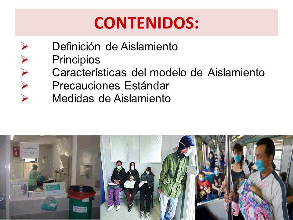 CONTENIDOS: Definición de Aislamiento Principios Características del modelo de Aislamiento Precauciones Estándar Medidas de Aislamiento