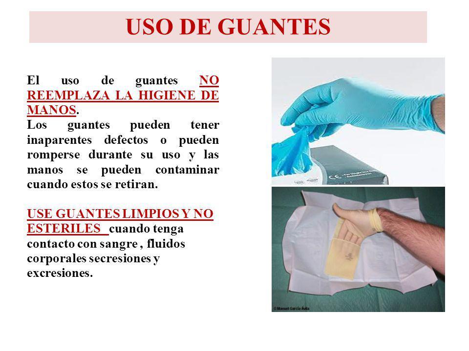 El uso de guantes NO REEMPLAZA LA HIGIENE DE MANOS. Los guantes pueden tener inaparentes defectos o pueden romperse durante su uso y las manos se pued