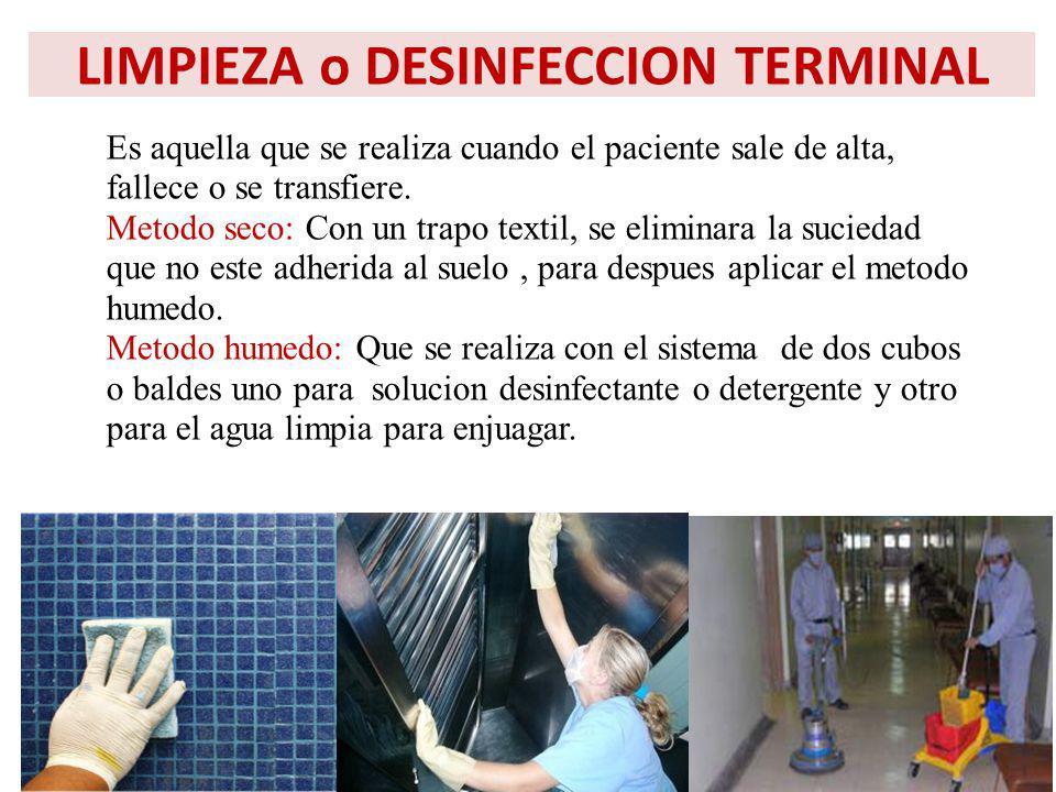 LIMPIEZA o DESINFECCION TERMINAL Es aquella que se realiza cuando el paciente sale de alta, fallece o se transfiere. Metodo seco: Con un trapo textil,