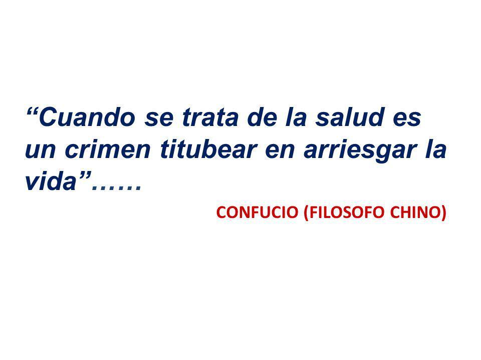 Cuando se trata de la salud es un crimen titubear en arriesgar la vida…… CONFUCIO (FILOSOFO CHINO)
