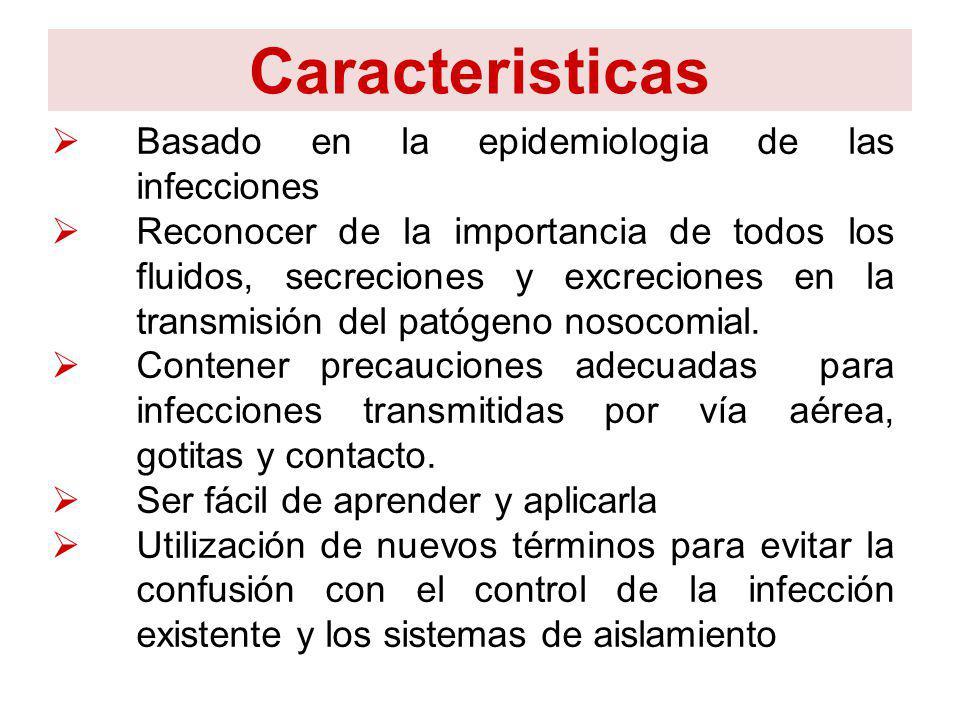 Caracteristicas Basado en la epidemiologia de las infecciones Reconocer de la importancia de todos los fluidos, secreciones y excreciones en la transm