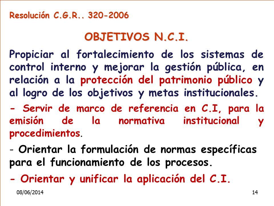 Resolución C.G.R.. 320-2006 OBJETIVOS N.C.I. Propiciar al fortalecimiento de los sistemas de control interno y mejorar la gestión pública, en relación