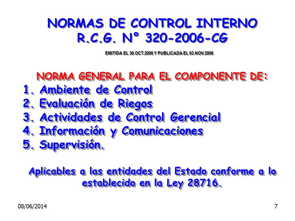 NORMAS DE CONTROL INTERNO R.C.G. N° 320-2006-CG EMITIDA EL 30.OCT.2006 Y PUBLICADA EL 03.NOV.2006 NORMA GENERAL PARA EL COMPONENTE DE : 1.Ambiente de
