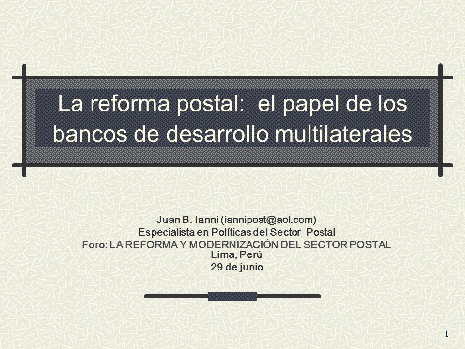 1 La reforma postal: el papel de los bancos de desarrollo multilaterales Juan B.