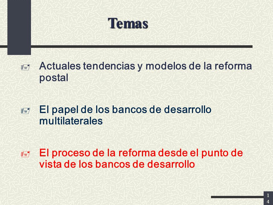 14 Actuales tendencias y modelos de la reforma postal El papel de los bancos de desarrollo multilaterales El proceso de la reforma desde el punto de vista de los bancos de desarrollo Temas