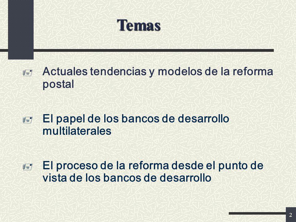 2 Actuales tendencias y modelos de la reforma postal El papel de los bancos de desarrollo multilaterales El proceso de la reforma desde el punto de vista de los bancos de desarrollo Temas