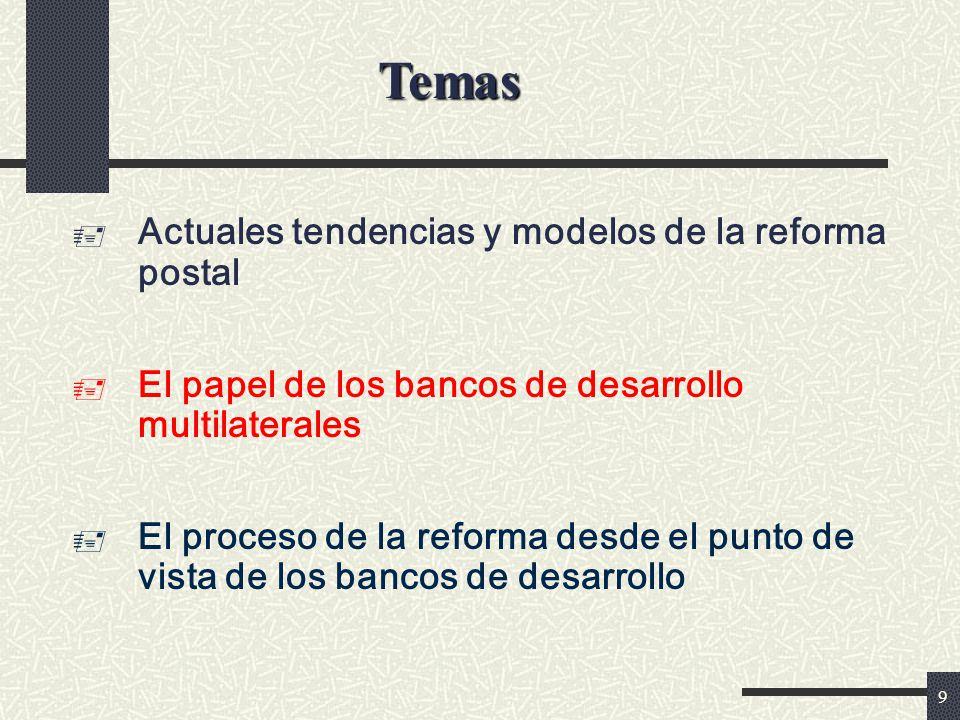 9 Actuales tendencias y modelos de la reforma postal El papel de los bancos de desarrollo multilaterales El proceso de la reforma desde el punto de vista de los bancos de desarrollo Temas