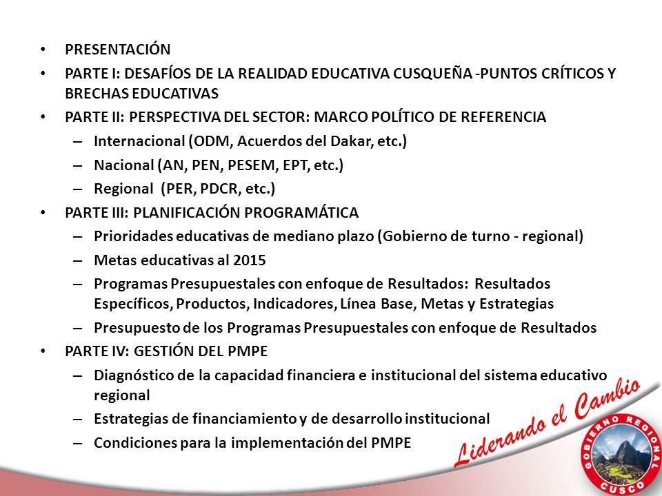 Liderando el Cambio PRESENTACIÓN PARTE I: DESAFÍOS DE LA REALIDAD EDUCATIVA CUSQUEÑA -PUNTOS CRÍTICOS Y BRECHAS EDUCATIVAS PARTE II: PERSPECTIVA DEL S