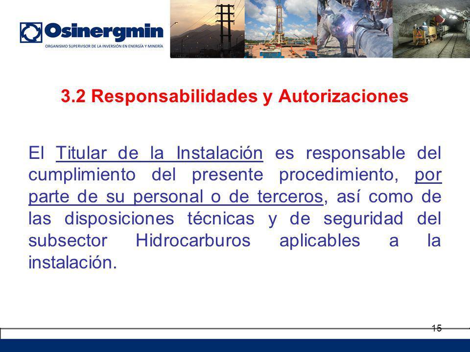 3.2 Responsabilidades y Autorizaciones El Titular de la Instalación es responsable del cumplimiento del presente procedimiento, por parte de su person