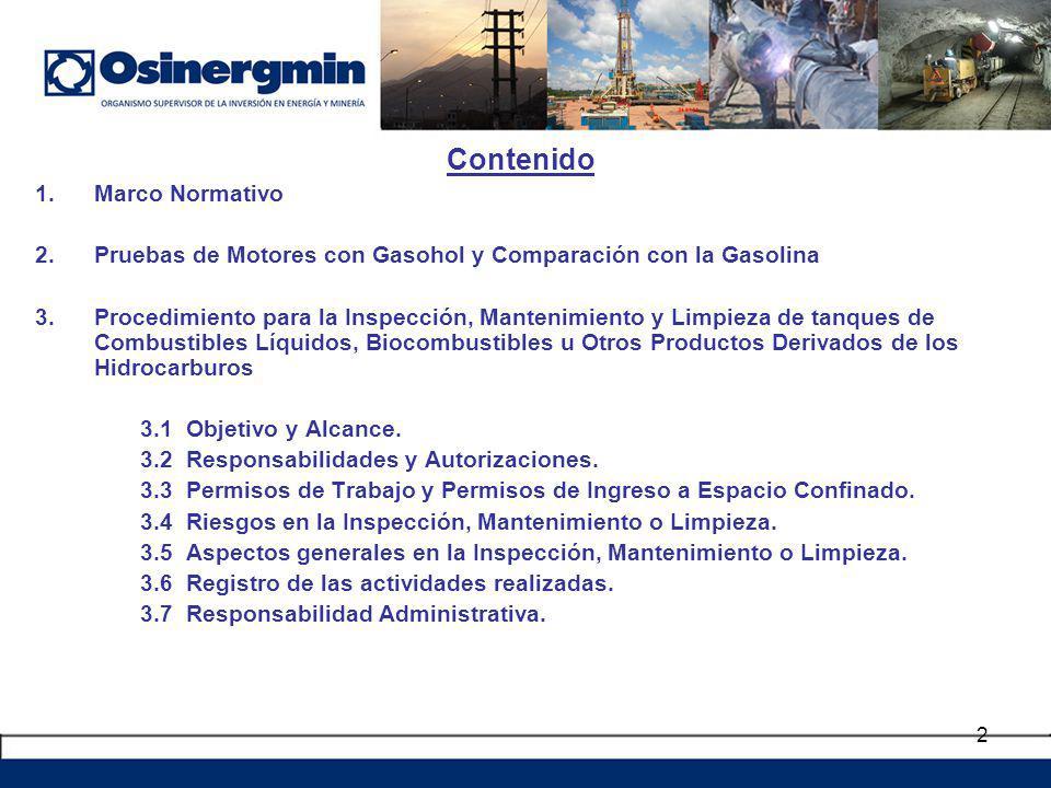 2 Contenido 1.Marco Normativo 2.Pruebas de Motores con Gasohol y Comparación con la Gasolina 3.Procedimiento para la Inspección, Mantenimiento y Limpi