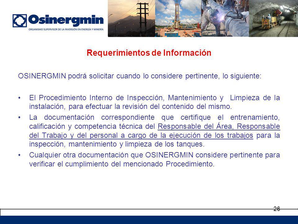 Requerimientos de Información OSINERGMIN podrá solicitar cuando lo considere pertinente, lo siguiente: El Procedimiento Interno de Inspección, Manteni