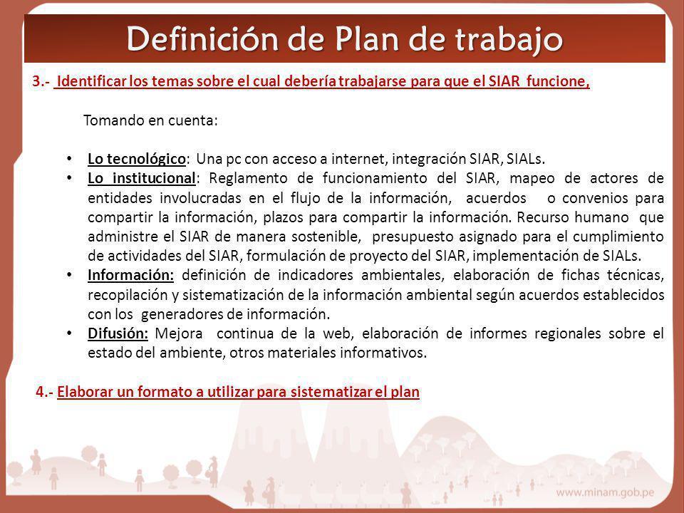 Definición de Plan de trabajo 3.- Identificar los temas sobre el cual debería trabajarse para que el SIAR funcione, Tomando en cuenta: Lo tecnológico: