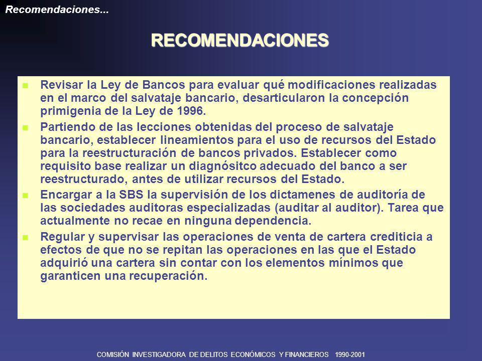 COMISIÓN INVESTIGADORA DE DELITOS ECONÓMICOS Y FINANCIEROS 1990-2001 A efectos de culminar la liquidación de la Banca de Fomento de manera transparente y sin que se dilate más, la supervisión del proceso debería ser retomada y encargada a la SBS.