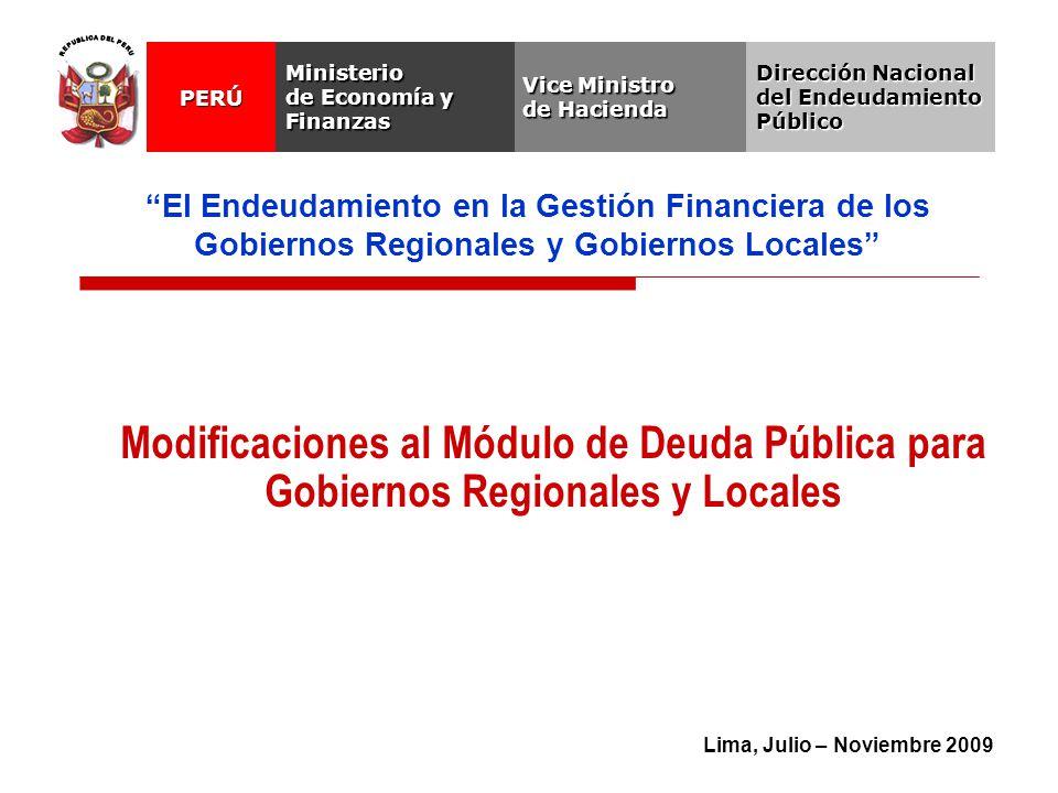 Lima, Julio – Noviembre 2009 Modificaciones al Módulo de Deuda Pública para Gobiernos Regionales y Locales Vice Ministro de Hacienda Ministerio de Eco