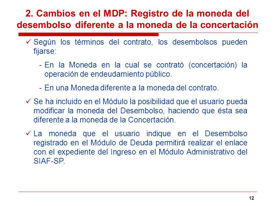 12 Según los términos del contrato, los desembolsos pueden fijarse: -En la Moneda en la cual se contrató (concertación) la operación de endeudamiento