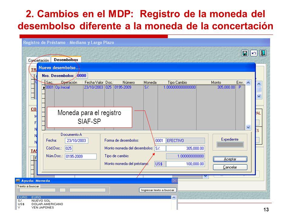 13 2. Cambios en el MDP: Registro de la moneda del desembolso diferente a la moneda de la concertación Moneda para el registro SIAF-SP