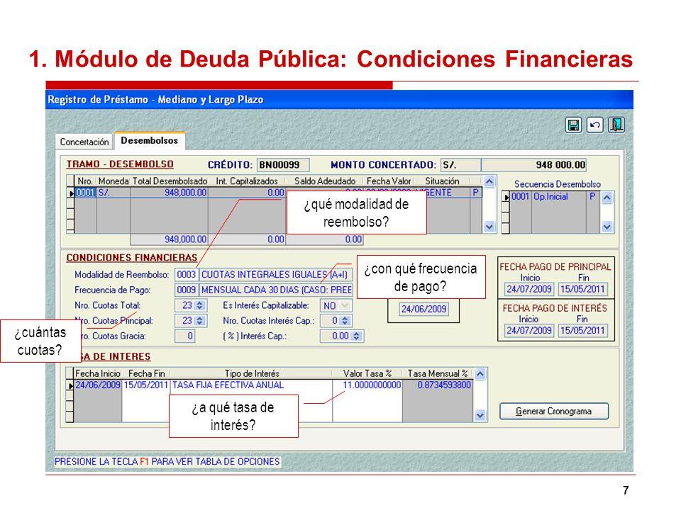 7 1. Módulo de Deuda Pública: Condiciones Financieras ¿qué modalidad de reembolso? ¿con qué frecuencia de pago? ¿cuántas cuotas? ¿a qué tasa de interé