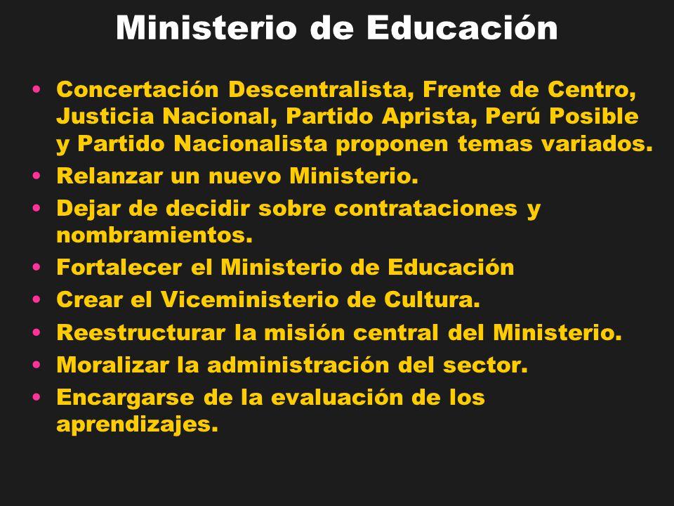 Ministerio de Educación Concertación Descentralista, Frente de Centro, Justicia Nacional, Partido Aprista, Perú Posible y Partido Nacionalista propone