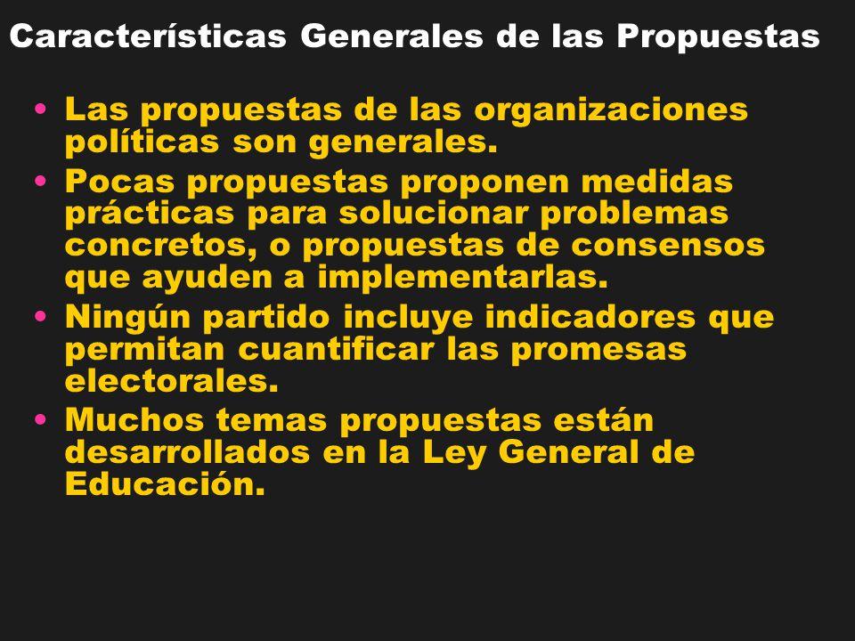 Características Generales de las Propuestas Las propuestas de las organizaciones políticas son generales. Pocas propuestas proponen medidas prácticas