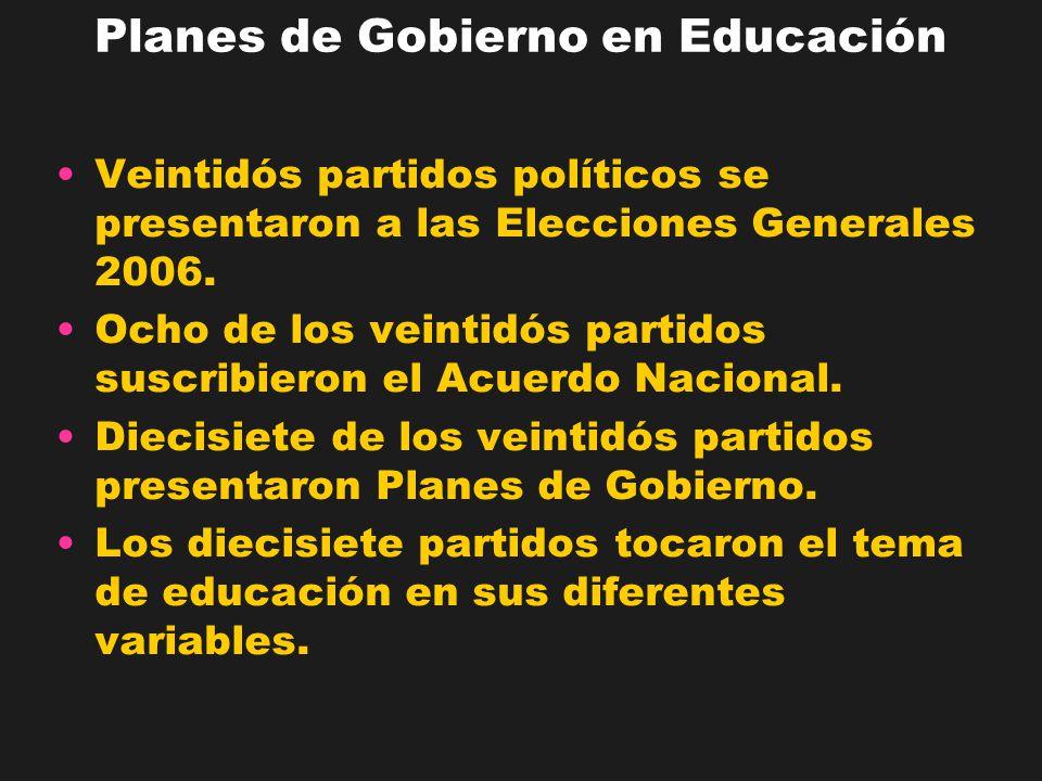 Planes de Gobierno en Educación Veintidós partidos políticos se presentaron a las Elecciones Generales 2006. Ocho de los veintidós partidos suscribier
