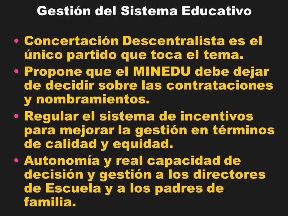 Gestión del Sistema Educativo Concertación Descentralista es el único partido que toca el tema. Propone que el MINEDU debe dejar de decidir sobre las
