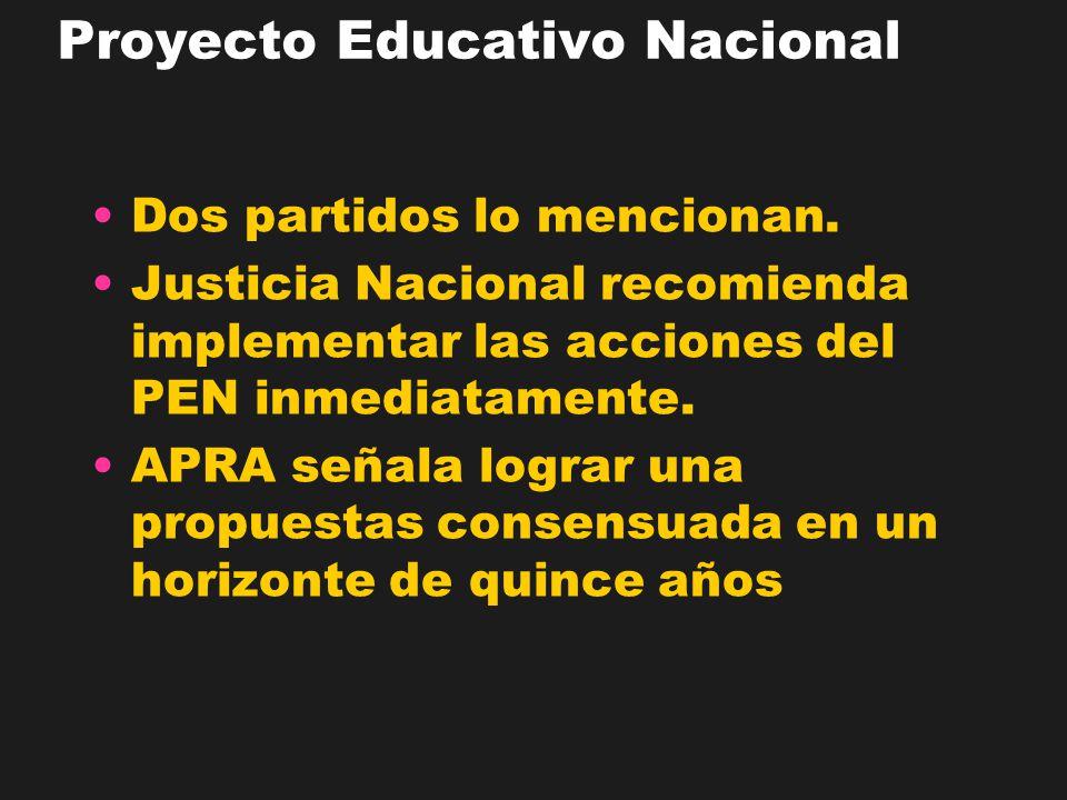 Proyecto Educativo Nacional Dos partidos lo mencionan. Justicia Nacional recomienda implementar las acciones del PEN inmediatamente. APRA señala logra