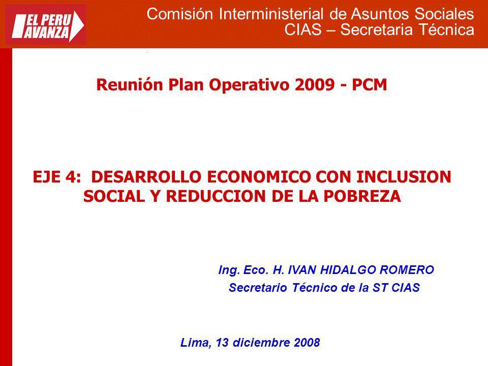 FUNCIONES MONTO ESTRUCTURA % DEL PBI TRABAJO 94 0.1 - SANEAMIENTO 1,664 2.3 0.4 SALUD 6,935 9.6 1.6 EDUCACION 11,208 15.5 2.6 PROTECCION SOCIAL 2,559 3.5 0.6 PREVISION SOCIAL 9,965 13.8 2.3 SUB TOTAL SOCIAL C/PREVISIONAL 32,425 44.8 7.5 OTROS 39,930 55.2 9.3 TOTAL FUNCIONES 72,355 100.0 16.8 Comisión Interministerial de Asuntos Sociales CIAS – Secretaria Técnica Fuente: Exposición de Motivos del Proyecto de Presupuesto 2009 Presupuesto Público 2009 (en millones de nuevos soles) CLASIFICACION FUNCIONAL DEL GASTO – SECTORES SOCIALES