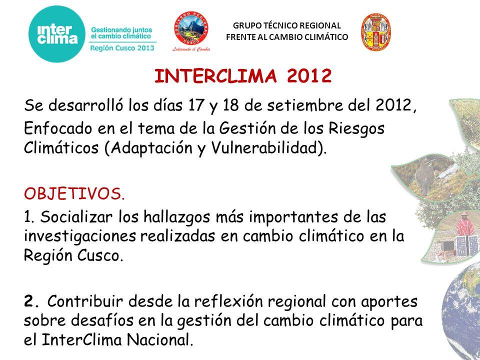 GRUPO TÉCNICO REGIONAL FRENTE AL CAMBIO CLIMÁTICO INTERCLIMA 2012 Se desarrolló los días 17 y 18 de setiembre del 2012, Enfocado en el tema de la Gest