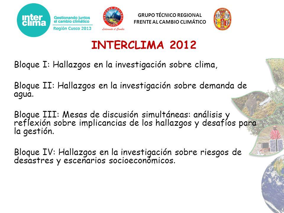 GRUPO TÉCNICO REGIONAL FRENTE AL CAMBIO CLIMÁTICO INTERCLIMA 2012 Bloque I: Hallazgos en la investigación sobre clima, Bloque II: Hallazgos en la inve