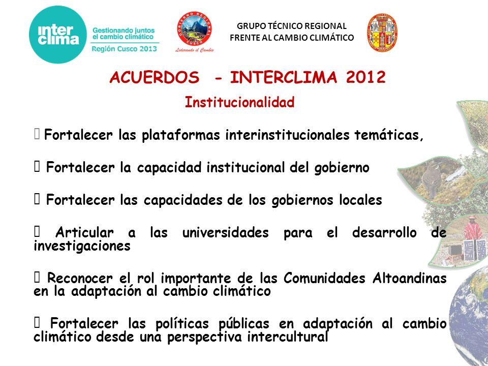GRUPO TÉCNICO REGIONAL FRENTE AL CAMBIO CLIMÁTICO ACUERDOS - INTERCLIMA 2012 Institucionalidad Fortalecer las plataformas interinstitucionales temátic