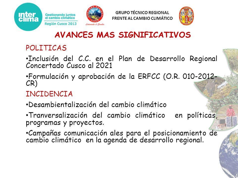GRUPO TÉCNICO REGIONAL FRENTE AL CAMBIO CLIMÁTICO AVANCES MAS SIGNIFICATIVOS POLITICAS Inclusión del C.C. en el Plan de Desarrollo Regional Concertado