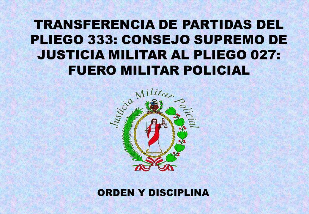 TRANSFERENCIA DE PARTIDAS DEL PLIEGO 333: CONSEJO SUPREMO DE JUSTICIA MILITAR AL PLIEGO 027: FUERO MILITAR POLICIAL ORDEN Y DISCIPLINA